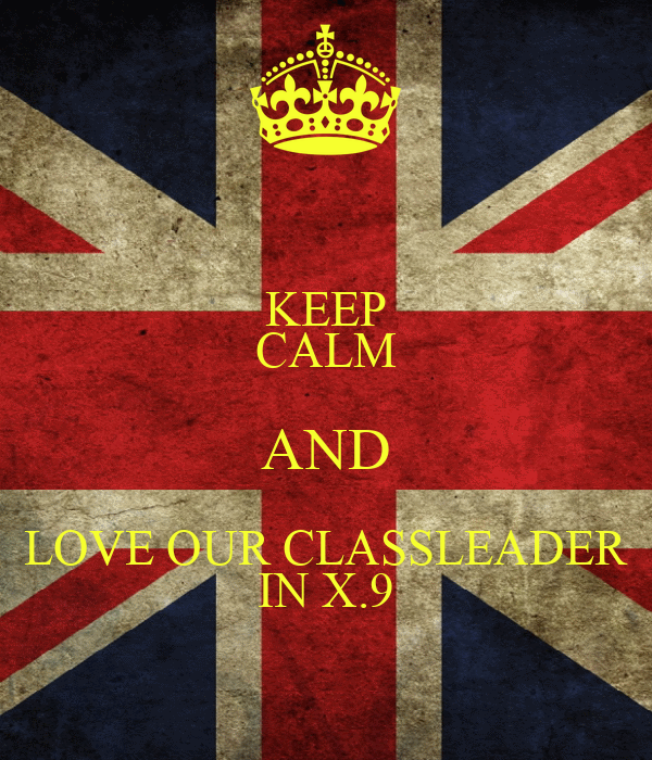 KEEP CALM AND LOVE OUR CLASSLEADER IN X.9