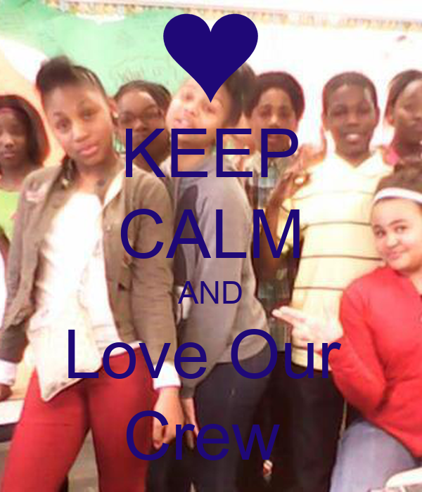 KEEP CALM AND Love Our  Crew