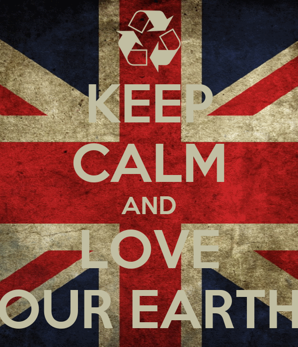 KEEP CALM AND LOVE OUR EARTH