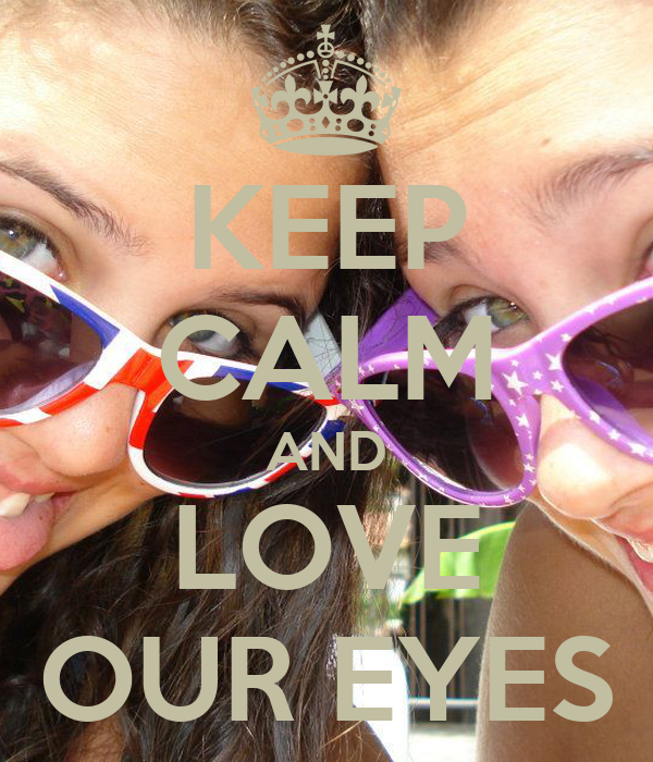 KEEP CALM AND LOVE OUR EYES