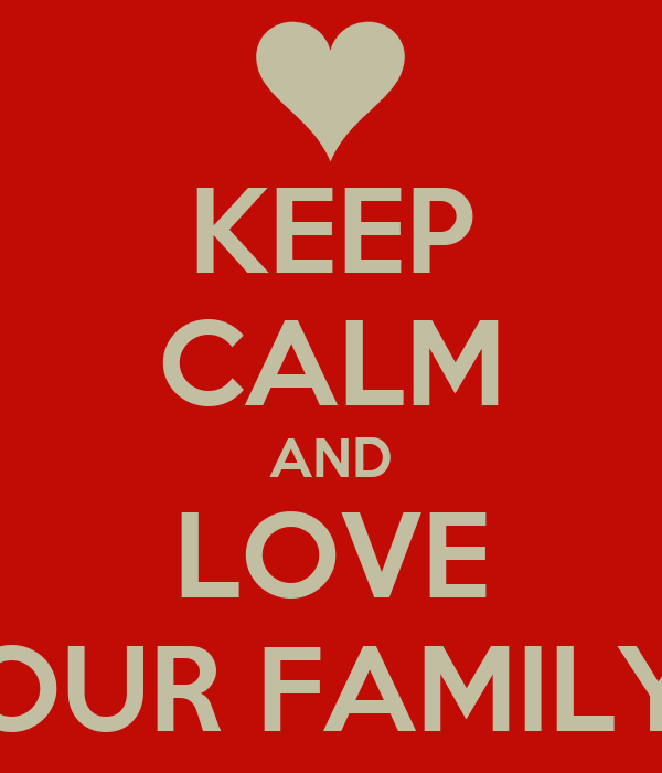 KEEP CALM AND LOVE OUR FAMILY
