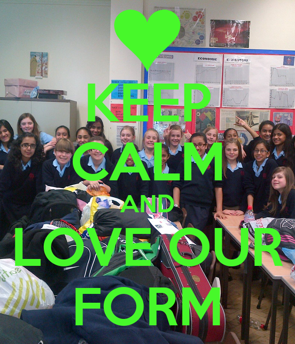 KEEP CALM AND LOVE OUR FORM