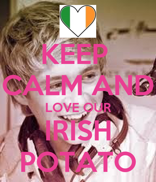 KEEP  CALM AND LOVE OUR IRISH POTATO