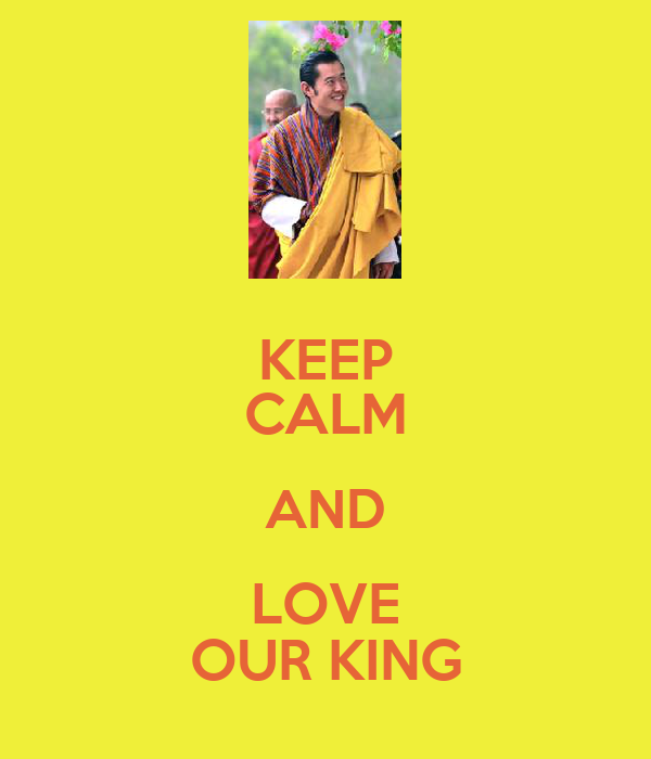 KEEP CALM AND LOVE OUR KING