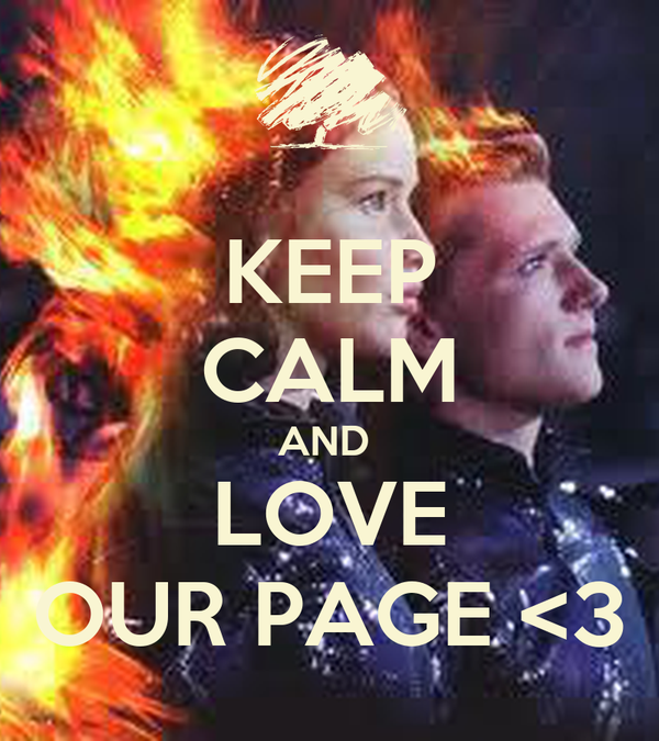 KEEP CALM AND  LOVE OUR PAGE <3
