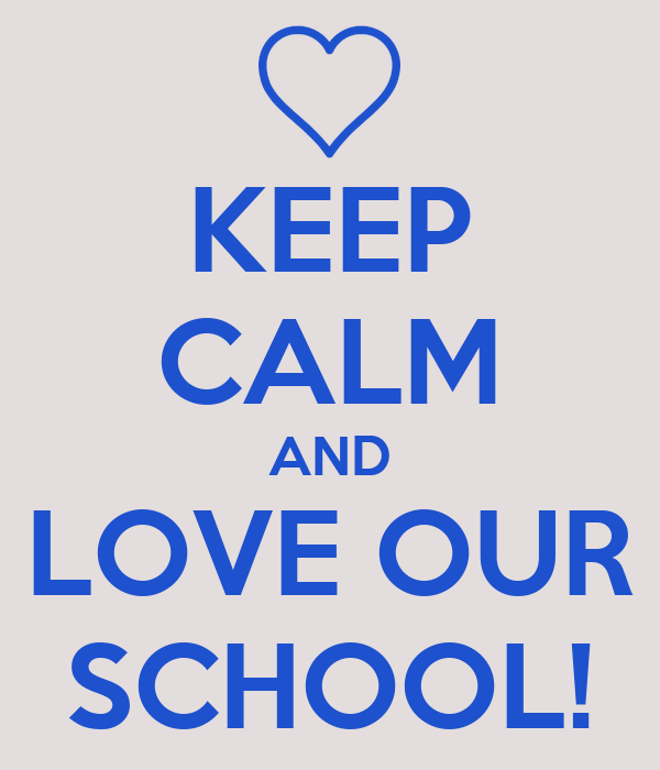 KEEP CALM AND LOVE OUR SCHOOL!