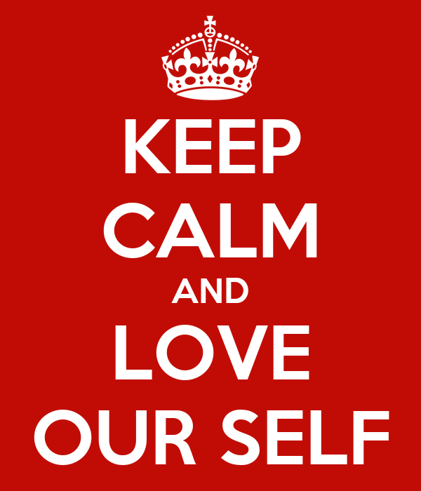 KEEP CALM AND LOVE OUR SELF