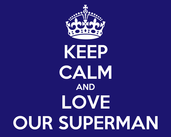 KEEP CALM AND LOVE OUR SUPERMAN