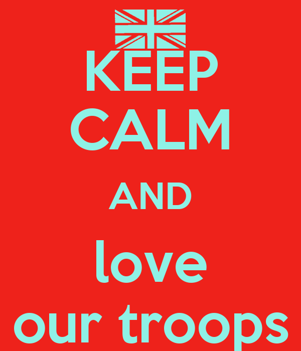 KEEP CALM AND love our troops