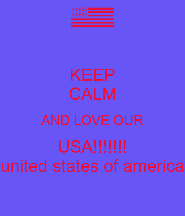 KEEP CALM AND LOVE OUR USA!!!!!!! united states of america