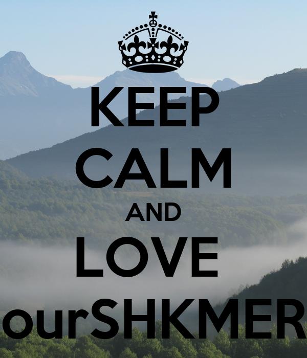 KEEP CALM AND LOVE   ourSHKMERI