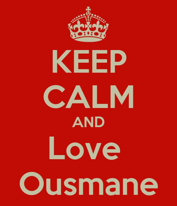 KEEP CALM AND Love  Ousmane