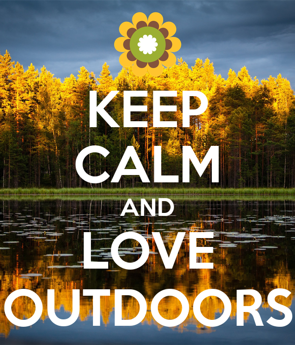 KEEP CALM AND LOVE OUTDOORS