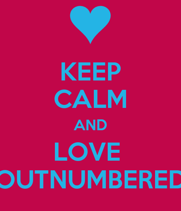 KEEP CALM AND LOVE  OUTNUMBERED