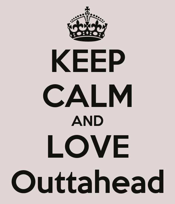 KEEP CALM AND LOVE Outtahead