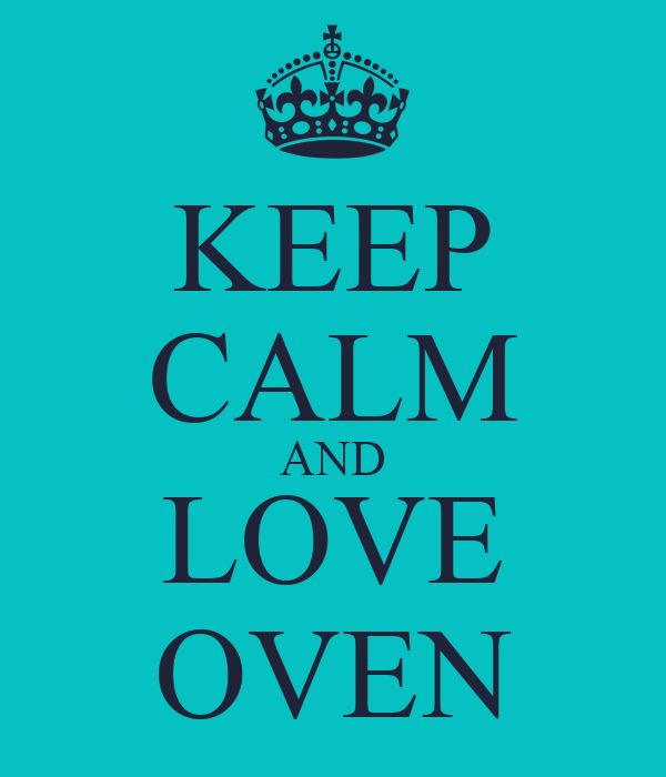 KEEP CALM AND LOVE OVEN
