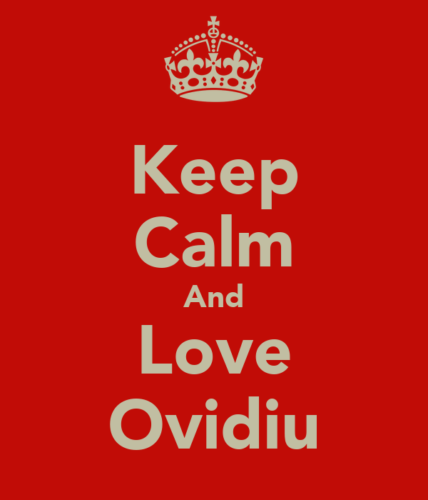 Keep Calm And Love Ovidiu