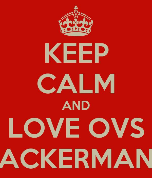 KEEP CALM AND LOVE OVS ACKERMAN