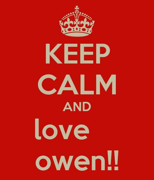 KEEP CALM AND love     owen!!