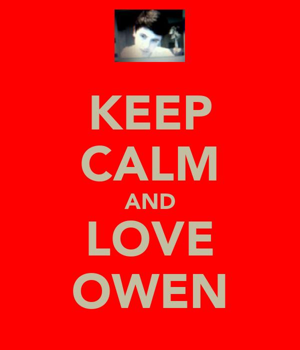 KEEP CALM AND LOVE OWEN
