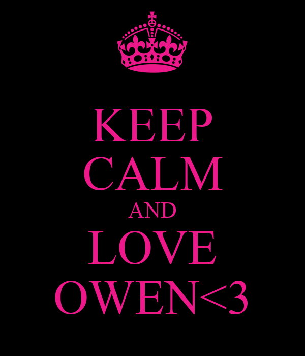 KEEP CALM AND LOVE OWEN<3