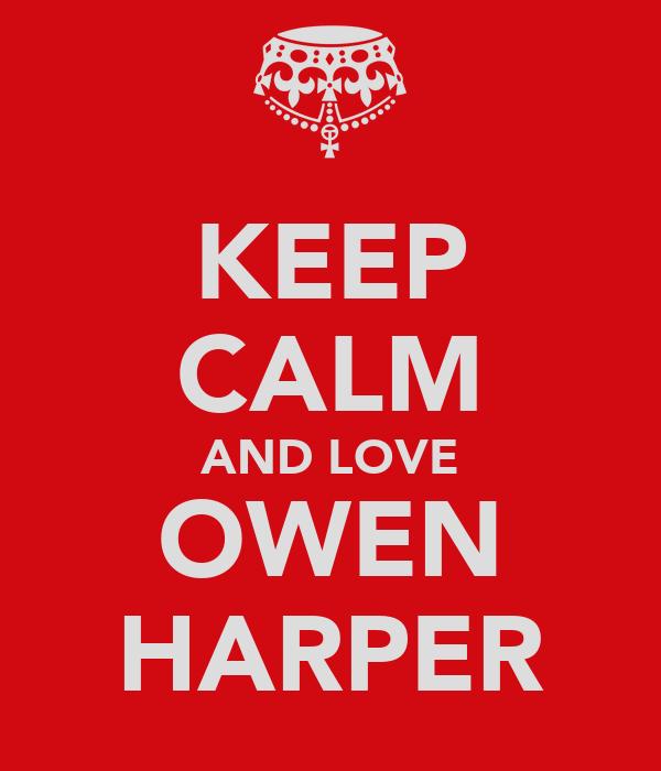 KEEP CALM AND LOVE OWEN HARPER