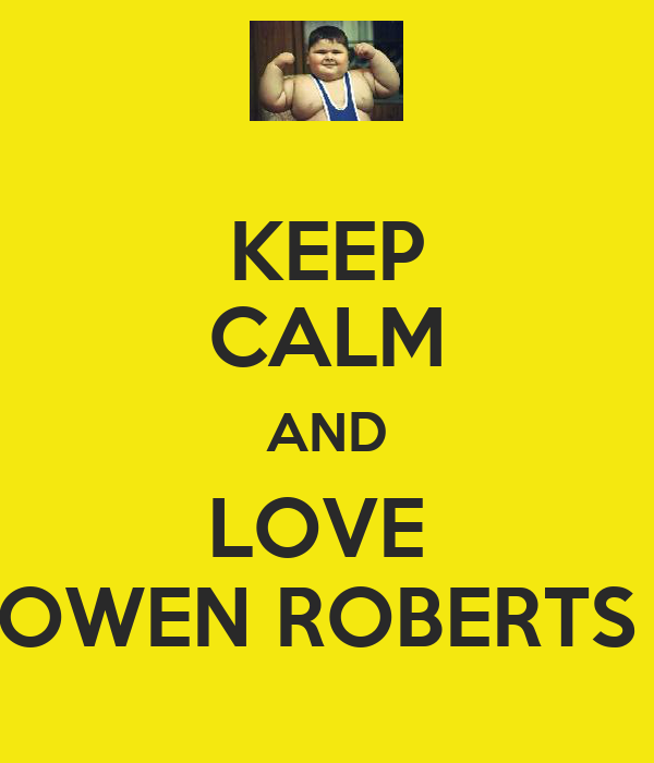 KEEP CALM AND LOVE  OWEN ROBERTS