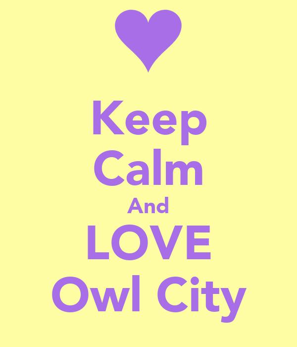 Keep Calm And LOVE Owl City