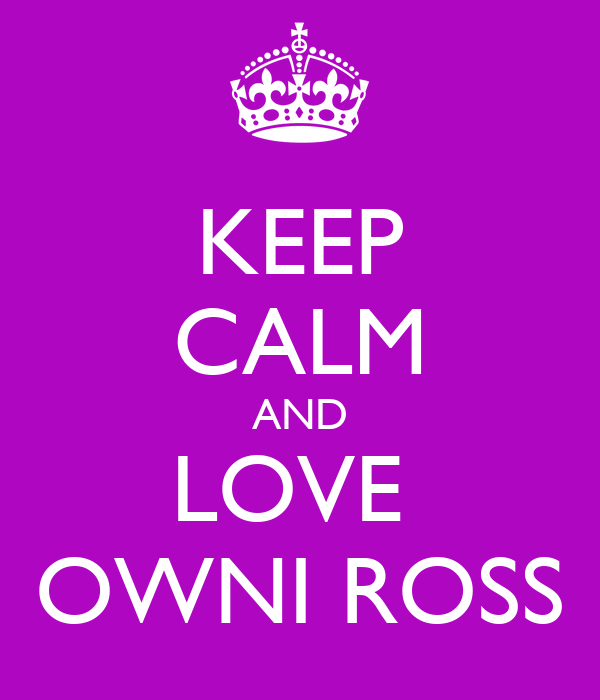 KEEP CALM AND LOVE  OWNI ROSS