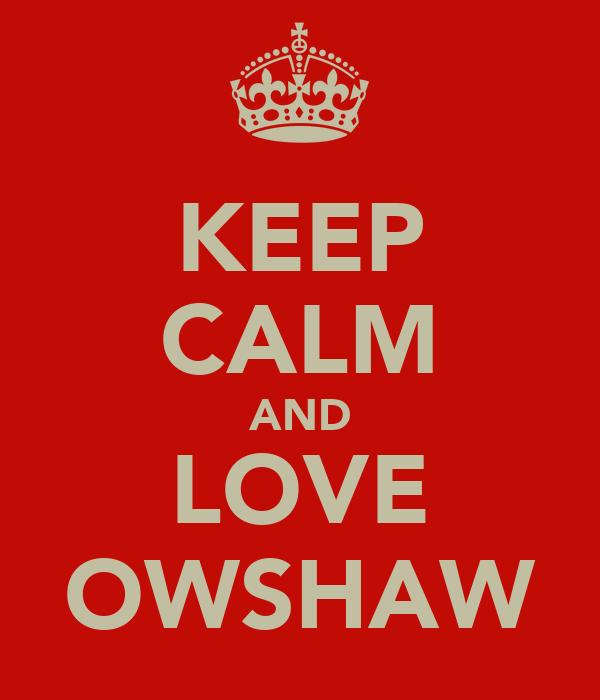 KEEP CALM AND LOVE OWSHAW
