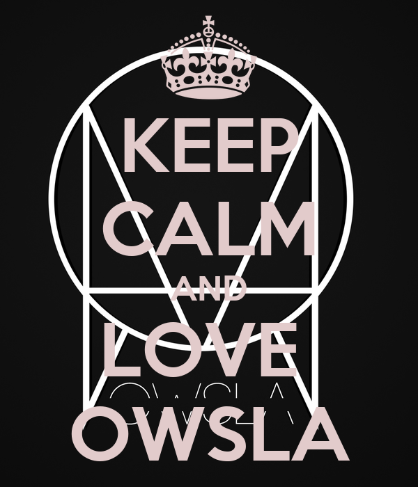 KEEP CALM AND LOVE  OWSLA
