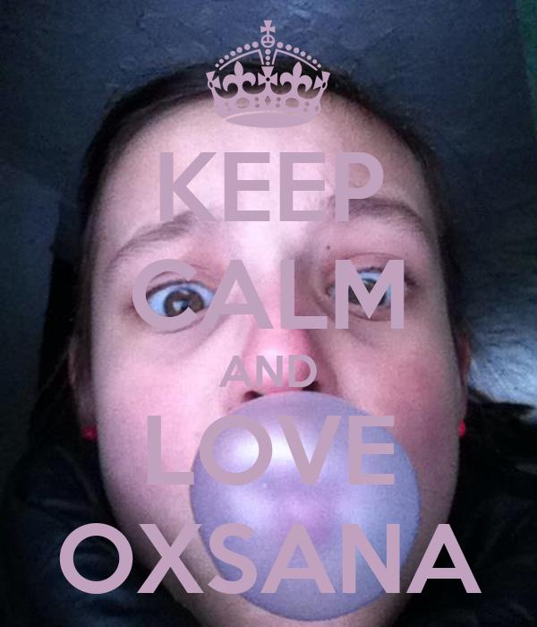 KEEP CALM AND LOVE OXSANA