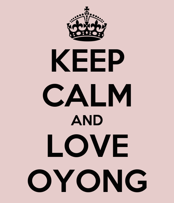 KEEP CALM AND LOVE OYONG