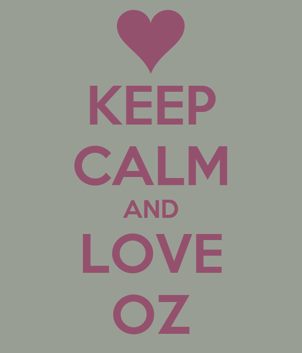 KEEP CALM AND LOVE OZ