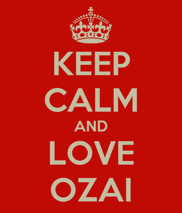 KEEP CALM AND LOVE OZAI