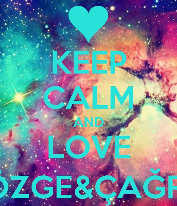 KEEP CALM AND LOVE ÖZGE&ÇAĞRI