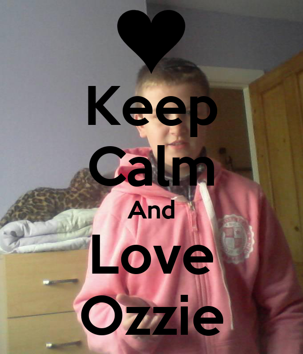 Keep Calm And Love Ozzie