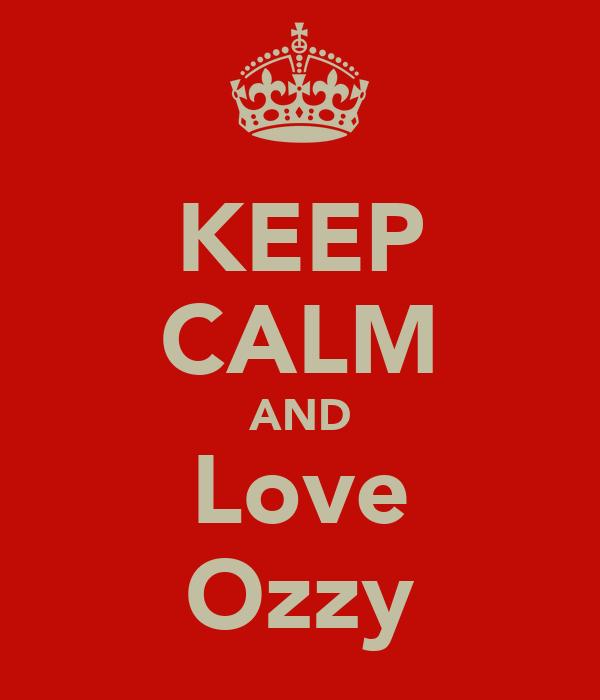 KEEP CALM AND Love Ozzy