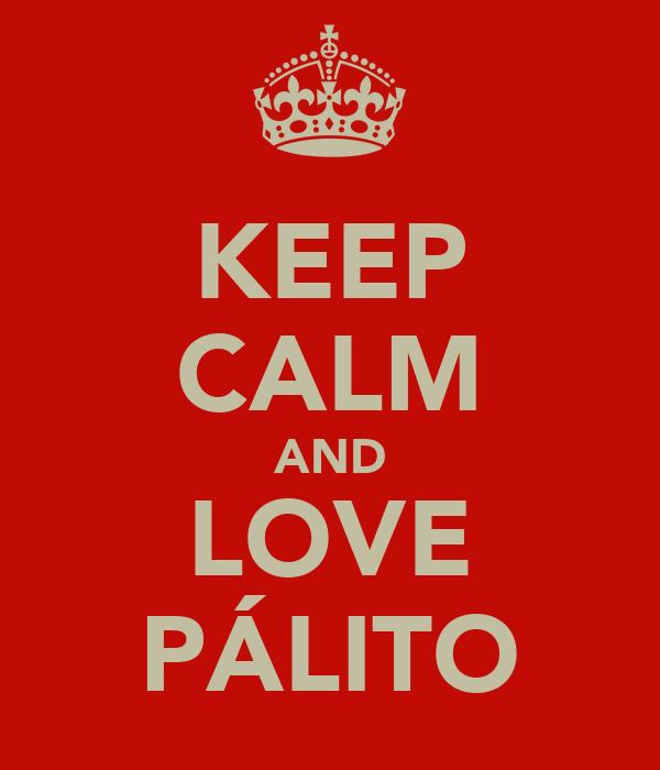 KEEP CALM AND LOVE PÁLITO