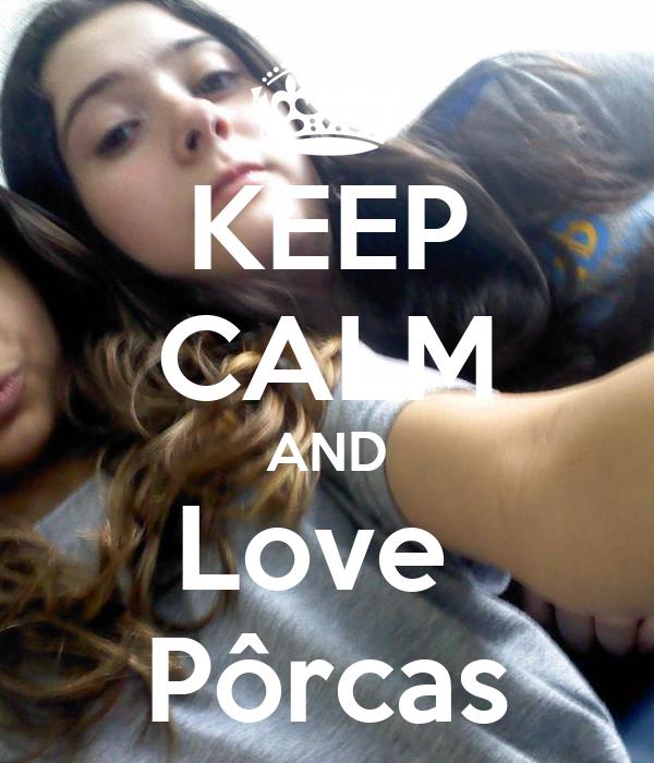 KEEP CALM AND Love  Pôrcas