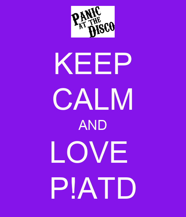KEEP CALM AND LOVE  P!ATD