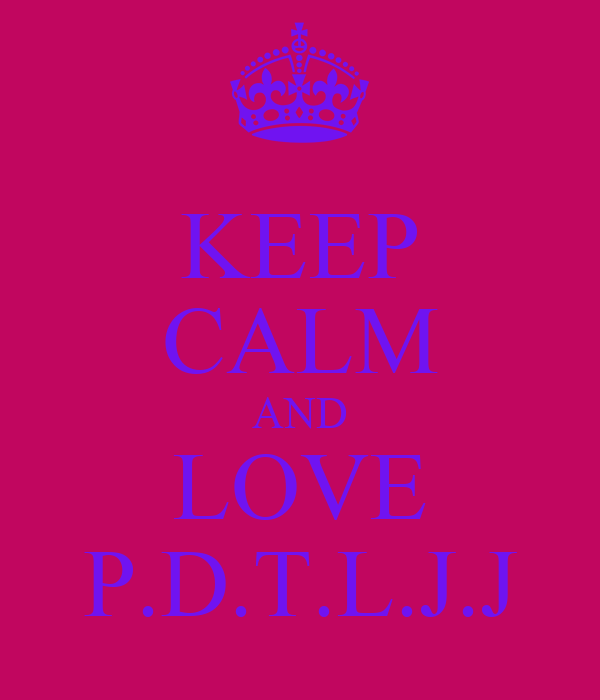 KEEP CALM AND LOVE P.D.T.L.J.J