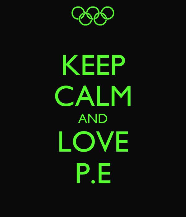 KEEP CALM AND LOVE P.E