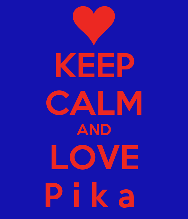 KEEP CALM AND LOVE P i k a