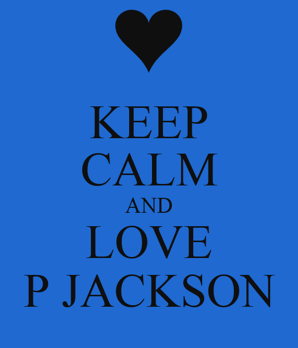 KEEP CALM AND LOVE P JACKSON