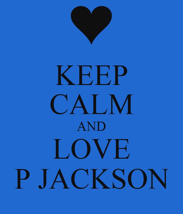 KEEP CALM AND LOVE P JACKSON