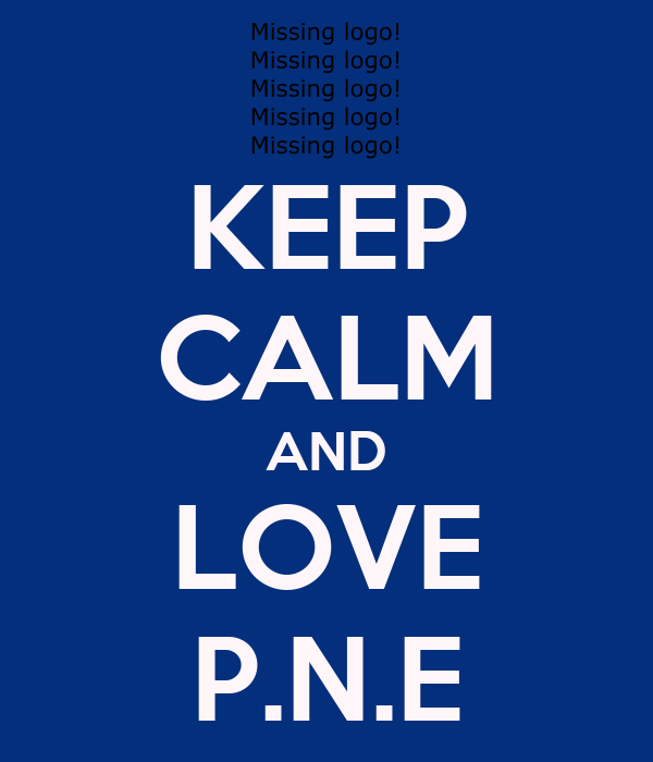 KEEP CALM AND LOVE P.N.E