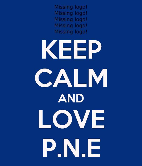 KEEP CALM AND LOVE P.N.E