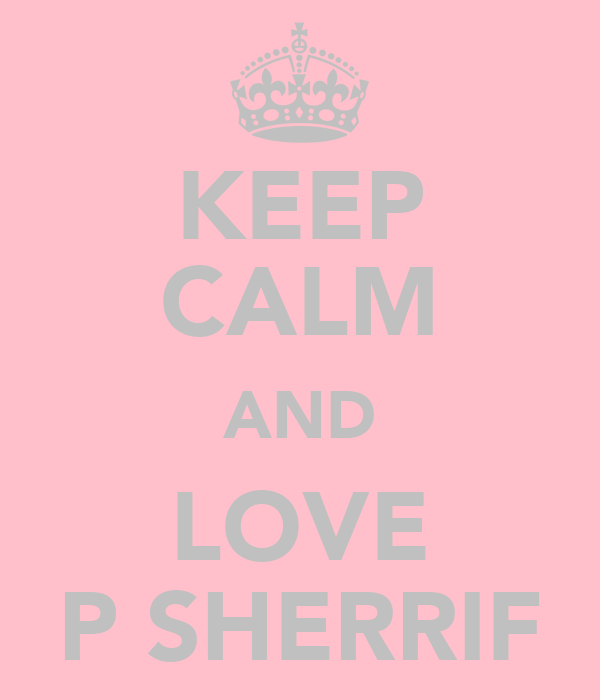 KEEP CALM AND LOVE P SHERRIF