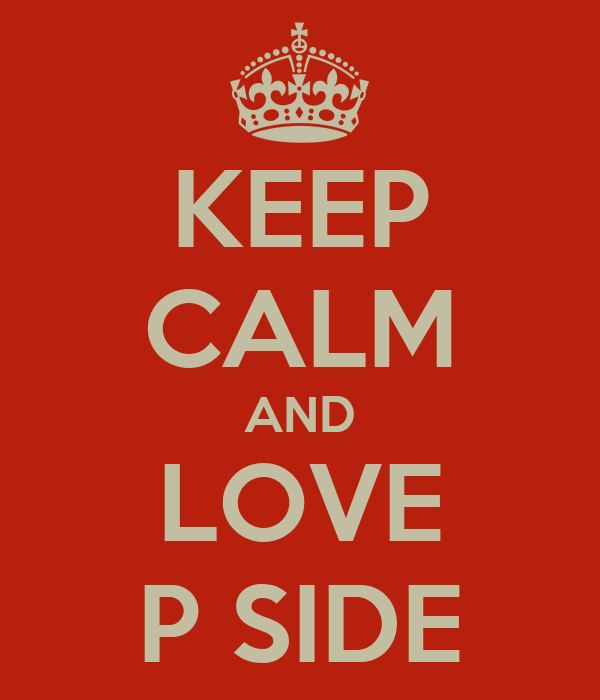 KEEP CALM AND LOVE P SIDE